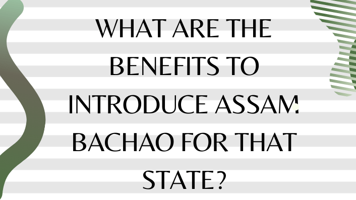 What are the benefits to introduce Assam Bachao for that state_