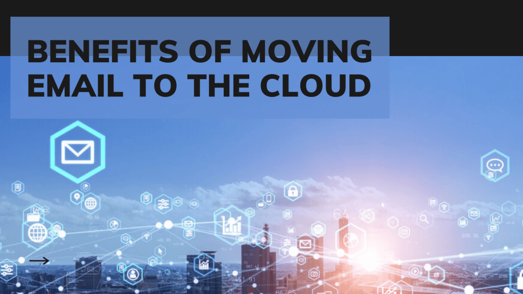 Benefits of Moving Email to the Cloud