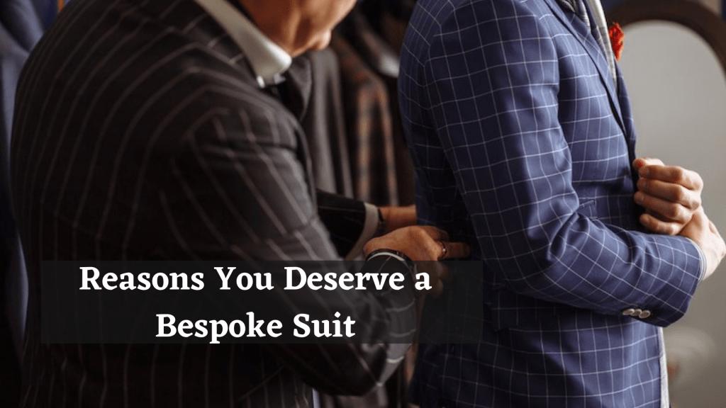 Deserve A Bespoke Suit